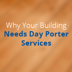 Why Your Building Needs Day Porter Services
