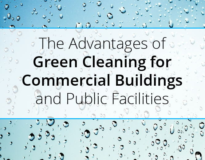 The Advantages of Green Cleaning for Commercial Buildings and Public Facilities